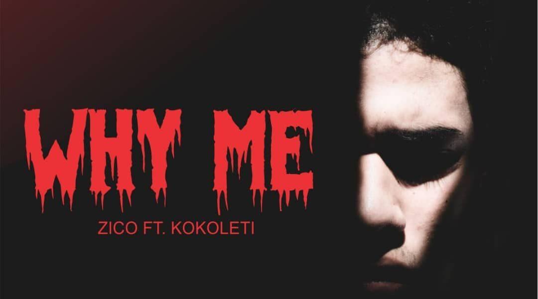Why Me – Zico ft Kokoleti
