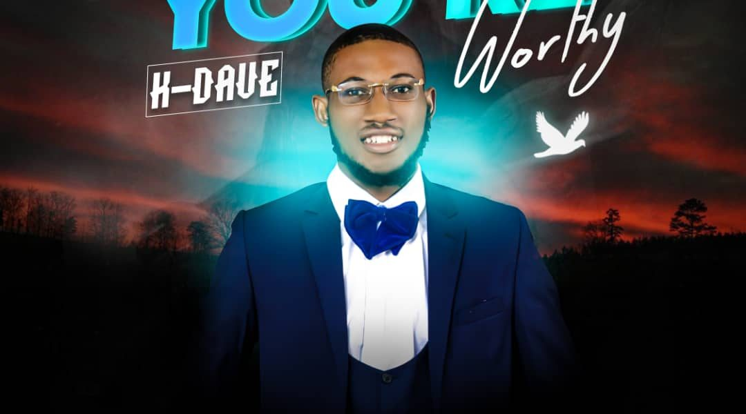 You're worthy – KDave